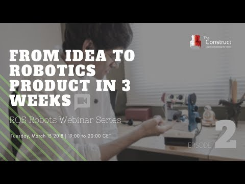 ROS Robots Webinar Series - Ep.2 : From Idea to Robotics Product in 3 weeks