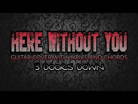Here Without You - 3 Doors Down (Guitar Cover With Lyrics & Chords)