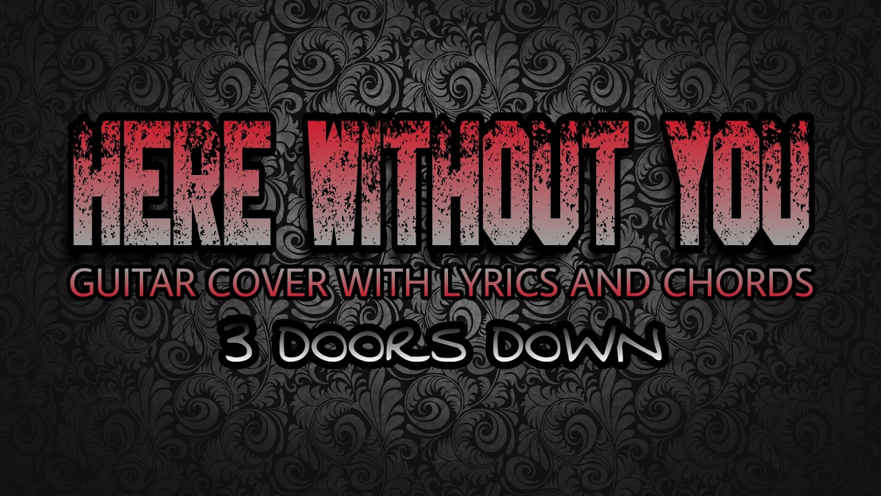 Here Without You 3 Doors Down Guitar Cover With Lyrics Chords
