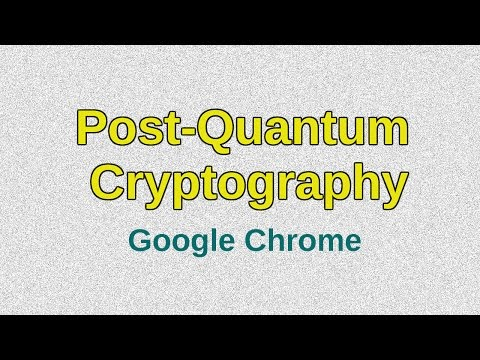 Google Chrome is experimenting with Post-Quantum Cryptography