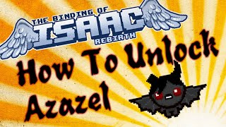 How to Unlock Azazel (The Binding of Isaac: Rebirth) IT DONT WORK!!!