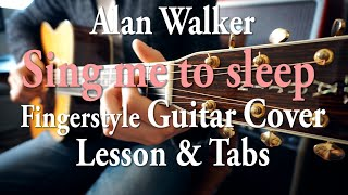 Sing Me to Sleep | Fingerstyle guitar cover + lesson | WITH TABS | Alan Walker