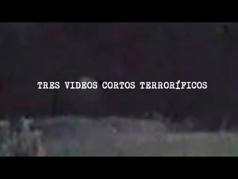 Tres videos cortos terroríficos