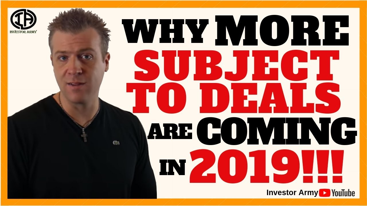 Why more SUBJECT TO deals are coming in 2019!!!