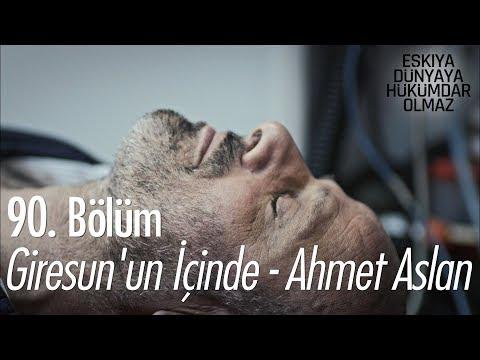 Giresun'un İçinde - Ahmet Aslan - Eşkıya Dünyaya Hükümdar Olmaz 90. Bölüm