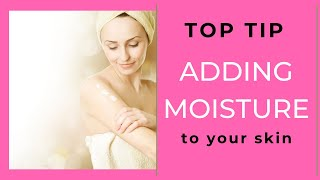 Add Moisture to your skin with this TOP TIP!