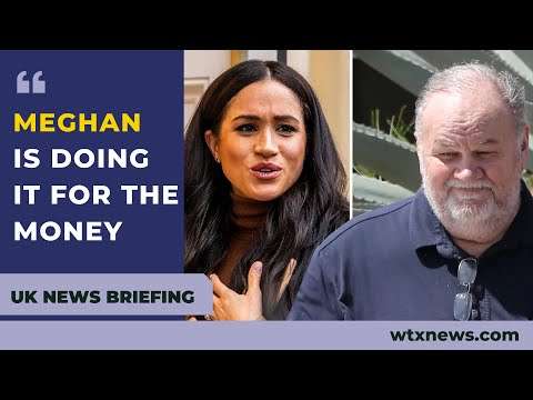 'Once she hooked up with Harry, she changed': Thomas Markle - UK NEWS BRIEFING