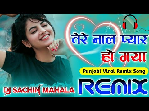 tere-naal-pyar-ho-gaya-soniye-dj-remix- -tere-naal-pyar-ho-gya- -ruta-nashe-diyan-aiya-viral-song