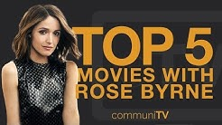 TOP 5: Rose Byrne Movies