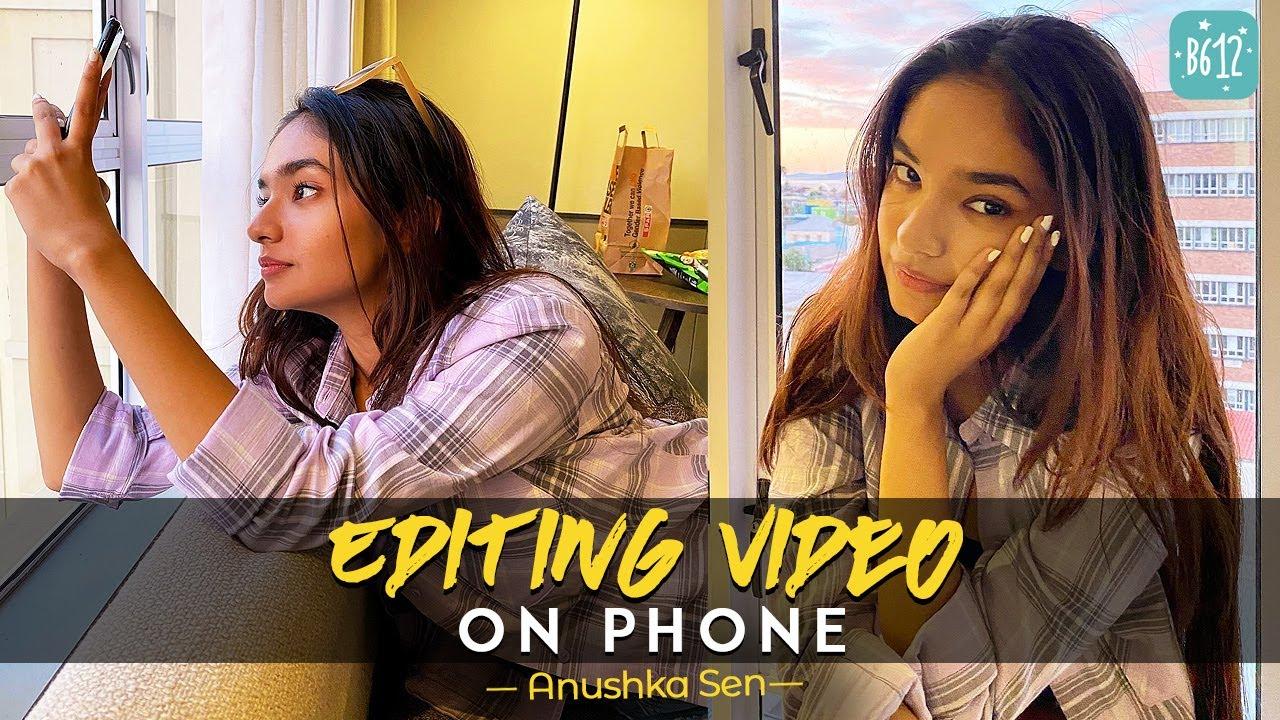 Editing Videos On  Phone Using @B612 India Creations  | Anushka Sen