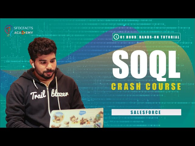 Salesforce Object Query Language (SOQL) Crash Course | The Complete Hands-on Tutorials | In 1 Hour