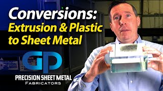 Converting plastic or extrusions to sheet metal fabrications - GP Precision Sheet Metal Fabricators