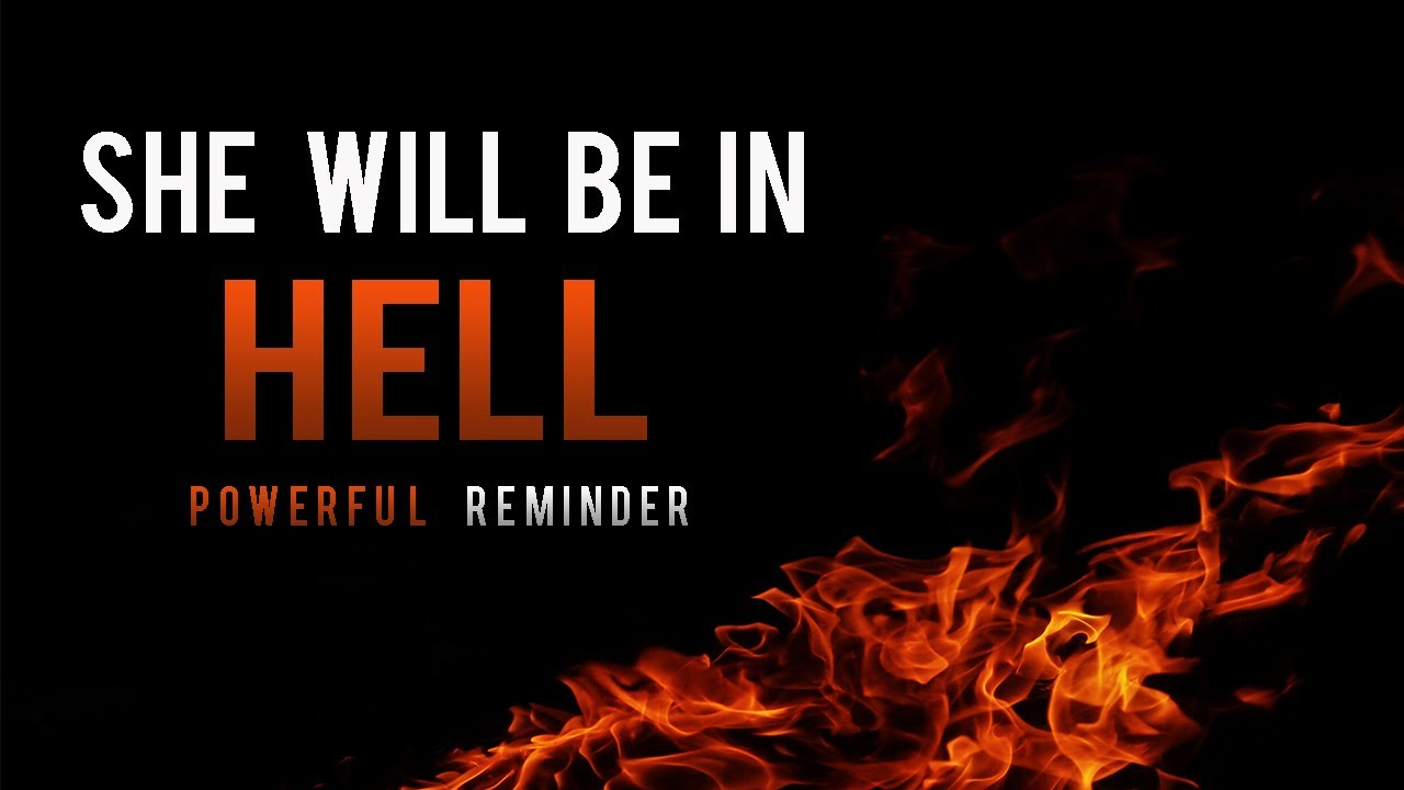 She Will Be In Hell ᴴᴰ - Powerful Reminder