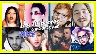 LAS 10 PEORES CANCIONES DEL 2017