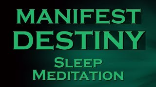 MANIFEST DESTINY Slaap Meditatie ~ Create Your Destiny