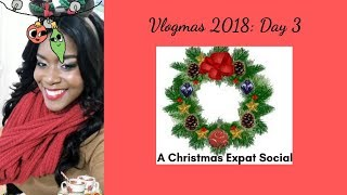 12 Days of Vlogmas 2018: Day 3| Expat Lifestyle:  Issa Christmas Social