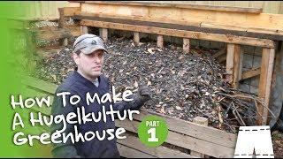 How To Make A Hugelkultur Greenhouse [Part 1]