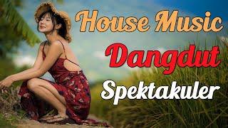 HOUSE MUSIC DANGDUT SPEKTAKULER - FULL BASS DANGDUT HOUSE TERBARU 2020