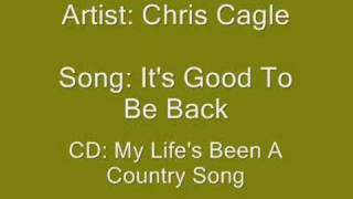 Watch Chris Cagle Its Good To Be Back video