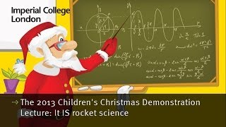 The 2013 Imperial College London Children's Christmas Demonstration Lecture - It IS rocket science