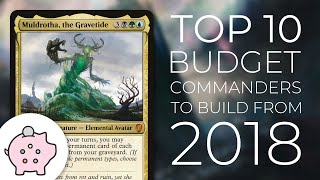 Top 10 Budget Commanders to Build from 2018 Commander Magic the Gathering EDH