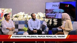 Mata Dialog   Stereotype Milenial Papua Pemalas, Yakin?