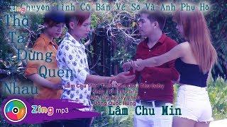 Thà Ta Đừng Quen Nhau - Lâm Chu Min (MV)
