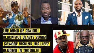 The Mind Of Davido Blackface Vs 2baba Sowore Risking His Life Oluomo In Trouble