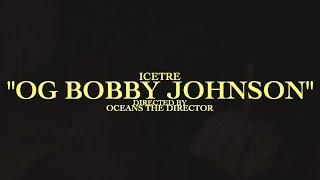ICETRE - OG BOBBY JOHNSON (Music Video)