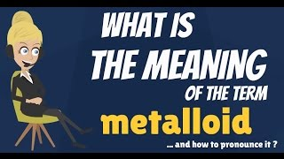 What is METALLOID? What does METALLOID mean? METALLOID meaning, definition & explanation