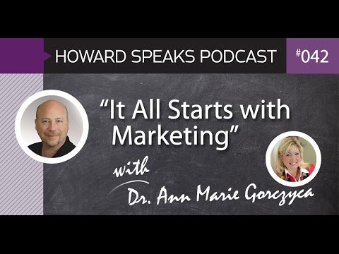"""""""It All Starts with Marketing"""" with Dr. Ann Marie Gorczyca : Howard Speaks Podcast #42"""