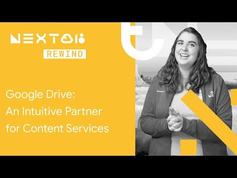 Google Drive: An Intuitive Partner for Content Services (Next Rewind '18)