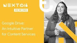 Google Drive: An Intuitive Partner for Content Services (Next Rewind '18)