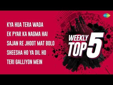 Weekly Top 5 | Kya Hua Tera | Ek Pyar Ka | Sajan Re Jhoot  | Sheesha Ho Ya | Teri Galliyon Mein
