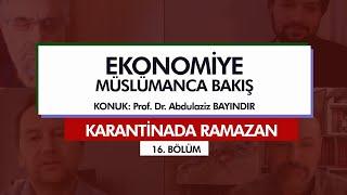 Karantinada Ramazan | EKONOMİYE MÜSLÜMANCA BAKIŞ (16. Bölüm)