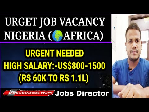Urgent job vacancy for Nigeria Africa || High salary jobs 60k-1.1L || Urgent Apply Now,Jobsdirector.