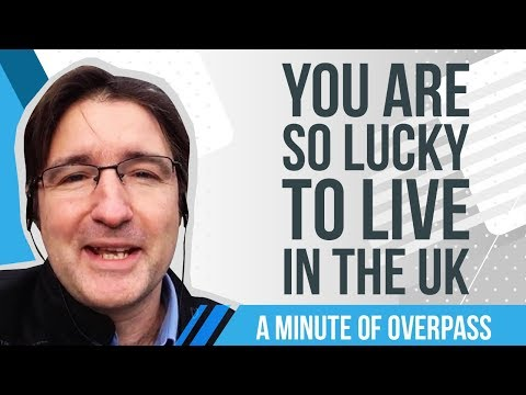 You are so lucky to live in the UK - A Minute of Overpass