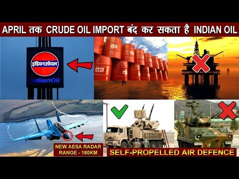 Indian Defence News:Indian Oil May Stop Crude Oil Import In April,Mig-35 With New Radar,S-80,K-30