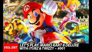 VIOL-ENT Gaming • Mario Kart 8 Deluxe // With: DJ iTubz & Twizzy [Online Gameplay]