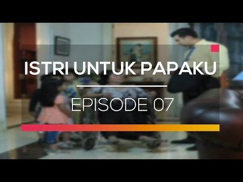 Istri untuk Papaku - Episode 07