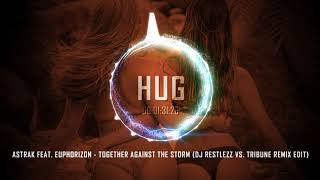 Astrak feat Euphorizon  Together Against the Storm (DJ Restlezz vs Tribune Remix Edit)