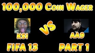FIFA 13 - 100,000 Coin Wager - KSIOlajidebt VS AA9Skillz - Part 1