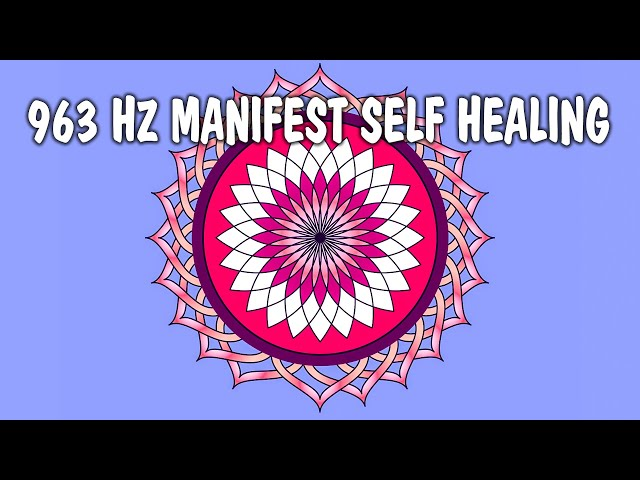 963 Hz God's Healing Frequency ! Law Of Attraction ! Manifest Self Healing ! Miracle Healing Tones