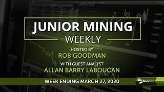 Junior Mining Weekly: Wrap-up For the Week Ending March 27, 2020