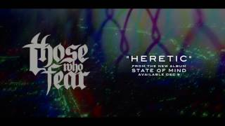 "Those Who Fear - ""Heretic"" (feat. Tommy Green of Sleeping Giant)"