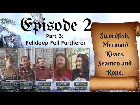 Episode 2 Part 3 - Felldeep Fell Furtherer - Pathfinder Rpg