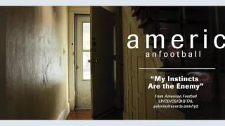 American Football - My Instincts Are the Enemy [OFFICIAL AUDIO]