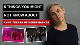 5 Things You Might Not Know About Anne Teresa De Keersmaeker
