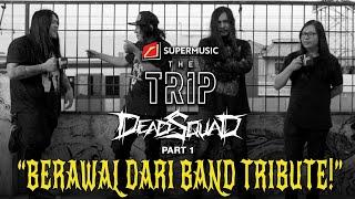 The Trip - Deadsquad (Part 1)