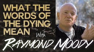 Raymond Moody: What the Words of the Dying Mean - Swedenborg and Life